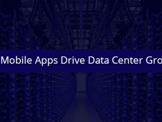 Why Mobile Apps Drive Data Center Growth